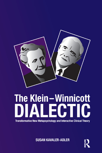 The Klein-Winnicott Dialectic Transformative New Metapsychology and Interactive Clinical Theory book cover