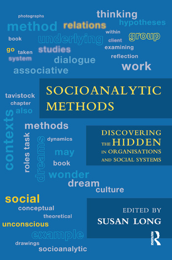 Socioanalytic Methods Discovering the Hidden in Organisations and Social Systems book cover