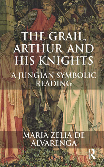 The Grail, Arthur and his Knights A Jungian Symbolic Reading book cover