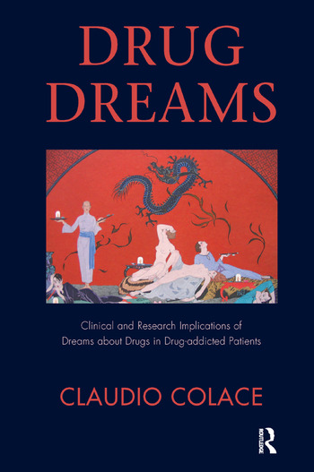 Drug Dreams Clinical and Research Implications of Dreams about Drugs in Drug-addicted Patients book cover