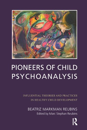 Pioneers of Child Psychoanalysis Influential Theories and Practices in Healthy Child Development book cover