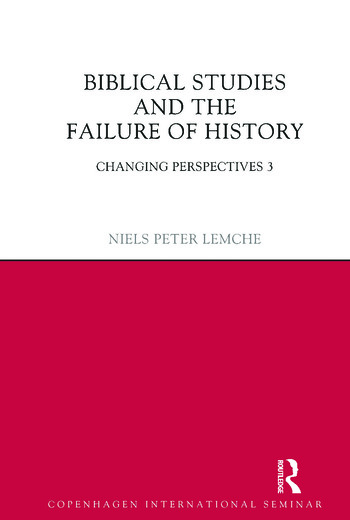 Biblical Studies and the Failure of History Changing Perspectives 3 book cover