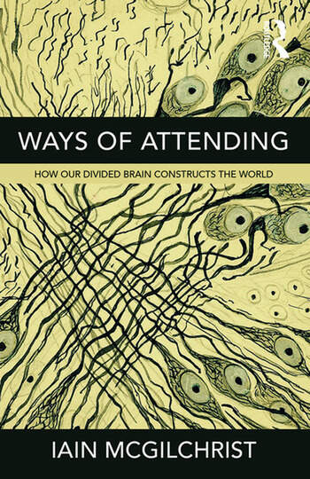 Ways of Attending How our Divided Brain Constructs the World book cover