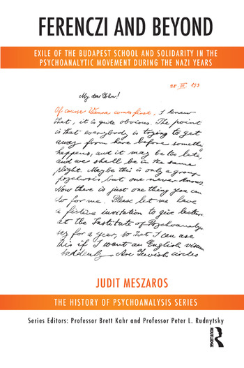 Ferenczi and Beyond Exile of the Budapest School and Solidarity in the Psychoanalytic Movement During the Nazi Years book cover