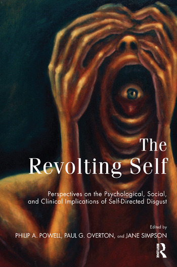 The Revolting Self Perspectives on the Psychological, Social, and Clinical Implications of Self-Directed Disgust book cover