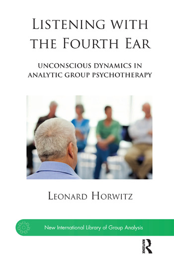 Listening with the Fourth Ear Unconscious Dynamics in Analytic Group Psychotherapy book cover