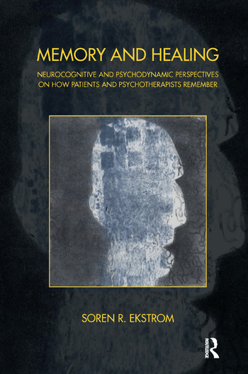 Memory and Healing Neurocognitive and Psychodynamic Perspectives on How Patients and Psychotherapists Remember book cover