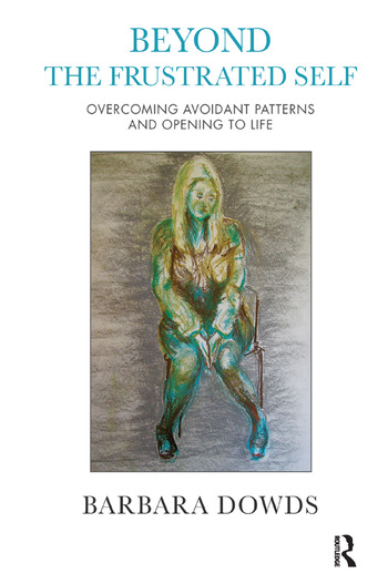 Beyond the Frustrated Self Overcoming Avoidant Patterns and Opening to Life book cover