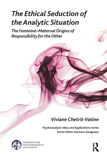 The Ethical Seduction of the Analytic Situation The Feminine-Maternal Origins of Responsibility for the Other book cover
