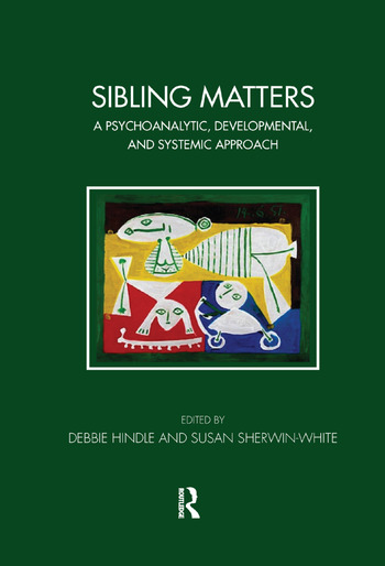 Sibling Matters A Psychoanalytic, Developmental, and Systemic Approach book cover
