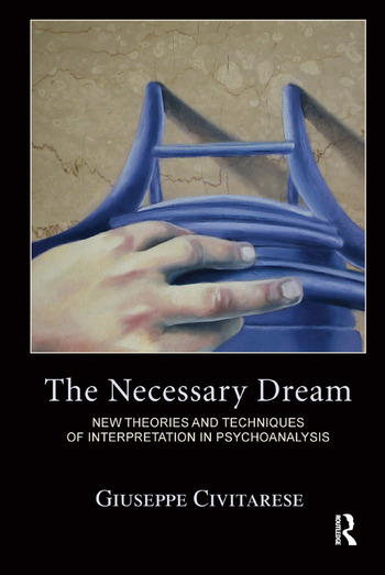 The Necessary Dream New Theories and Techniques of Interpretation in Psychoanalysis book cover
