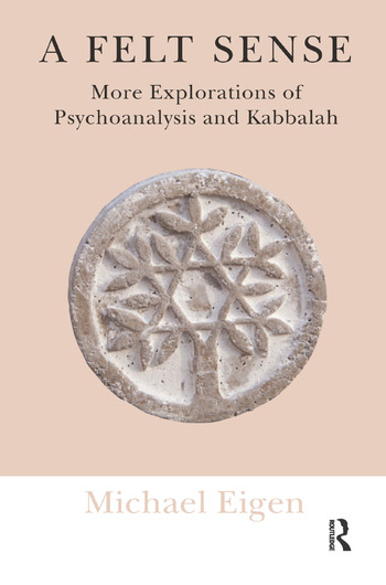 A Felt Sense More Explorations of Psychoanalysis and Kabbalah book cover