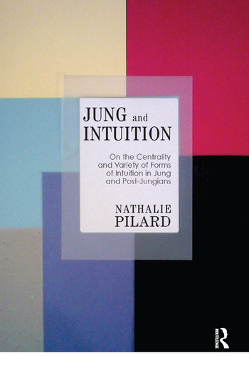 Jung and Intuition On the Centrality and Variety of Forms of Intuition in Jung and Post-Jungians book cover