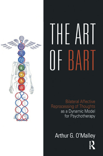 The Art of BART Bilateral Affective Reprocessing of Thoughts as a Dynamic Model for Psychotherapy book cover