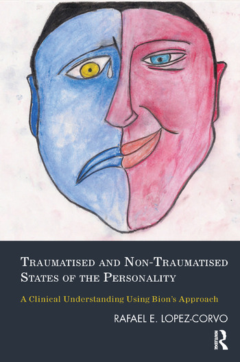 Traumatised and Non-Traumatised States of the Personality A Clinical Understanding Using Bion's Approach book cover
