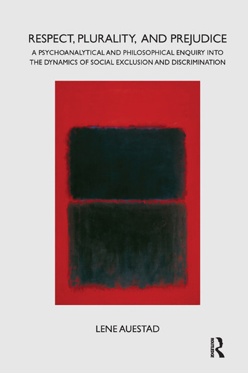 Respect, Plurality, and Prejudice A Psychoanalytical and Philosophical Enquiry into the Dynamics of Social Exclusion and Discrimination book cover