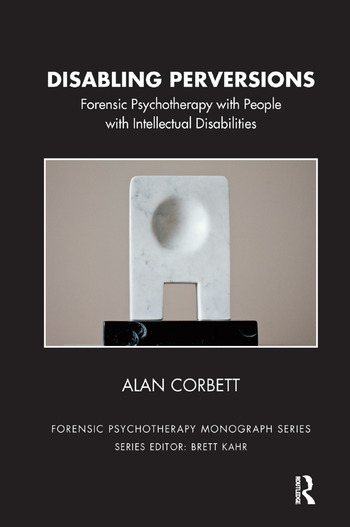 Disabling Perversions Forensic Psychotherapy with People with Intellectual Disabilities book cover