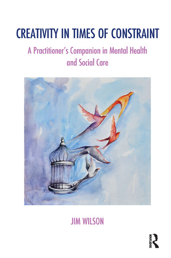 Creativity in Times of Constraint A Practitioner's Companion in Mental Health and Social Care book cover