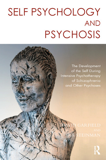 Self Psychology and Psychosis The Development of the Self During Intensive Psychotherapy of Schizophrenia and other Psychoses book cover