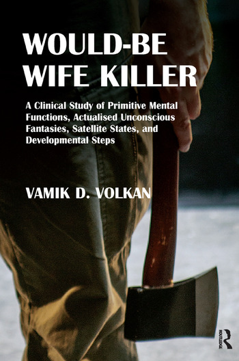 Would-Be Wife Killer A Clinical Study of Primitive Mental Functions, Actualised Unconscious Fantasies, Satellite States, and Developmental Steps book cover