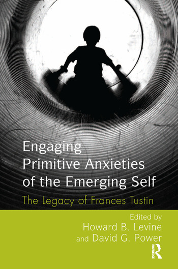 Engaging Primitive Anxieties of the Emerging Self The Legacy of Frances Tustin book cover