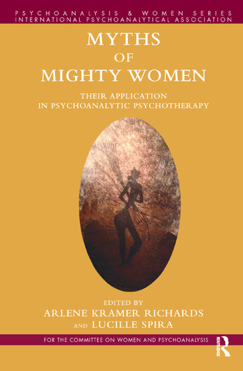 Myths of Mighty Women Their Application in Psychoanalytic Psychotherapy book cover