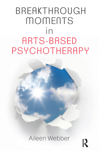 Breakthrough Moments in Arts-Based Psychotherapy A Personal Quest to Understand Moments of Transformation in Psychotherapy book cover