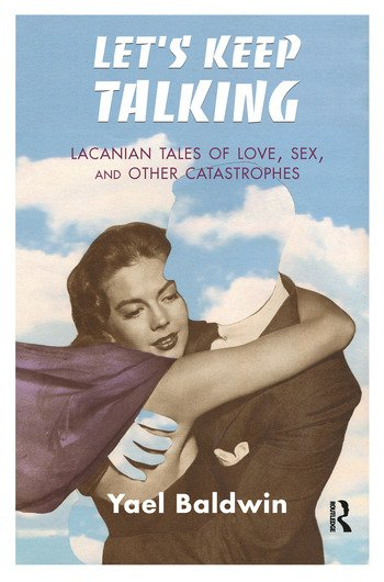 Let's Keep Talking Lacanian Tales of Love, Sex, and Other Catastrophes book cover