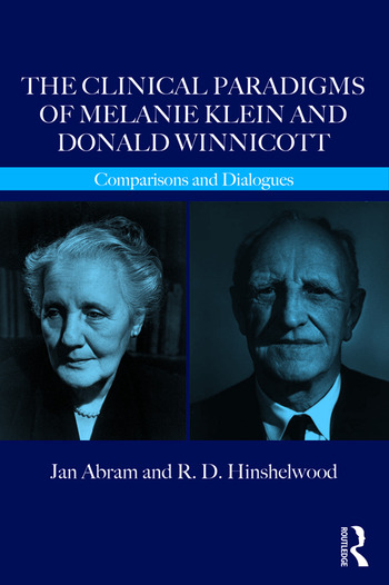 The Clinical Paradigms of Melanie Klein and Donald Winnicott Comparisons and Dialogues book cover