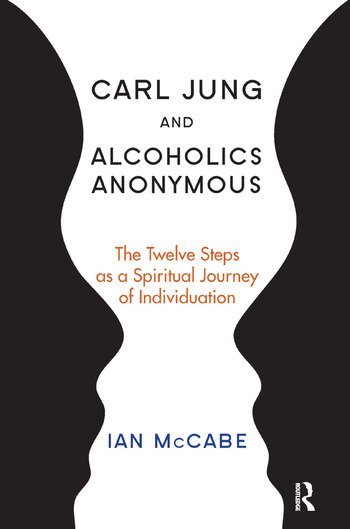Carl Jung and Alcoholics Anonymous The Twelve Steps as a Spiritual Journey of Individuation book cover