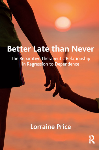 Better Late than Never The Reparative Therapeutic Relationship in Regression to Dependence book cover