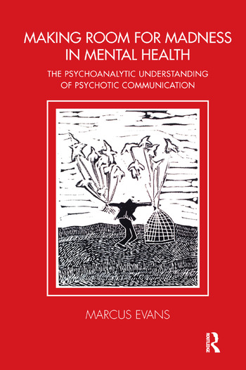Making Room for Madness in Mental Health The Psychoanalytic Understanding of Psychotic Communication book cover