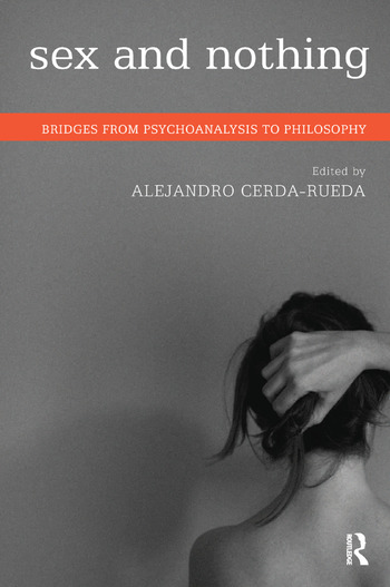 Sex and Nothing Bridges from Psychoanalysis to Philosophy book cover