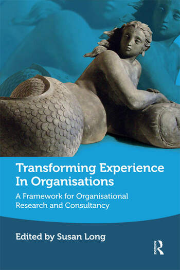 Transforming Experience in Organisations A Framework for Organisational Research and Consultancy book cover