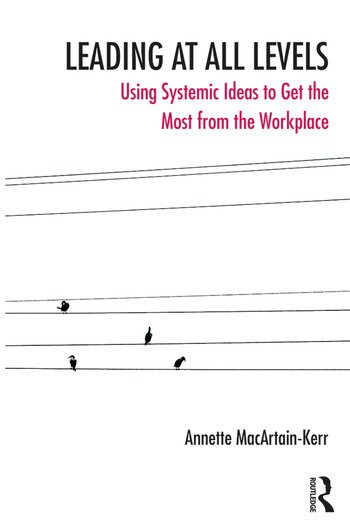 Leading at All Levels Using Systemic Ideas to Get the Most from the Workplace book cover