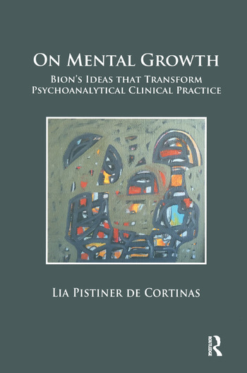 On Mental Growth Bion's Ideas that Transform Psychoanalytical Clinical Practice book cover