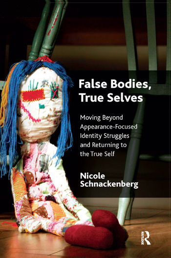 False Bodies, True Selves Moving Beyond Appearance-Focused Identity Struggles and Returning to the True Self book cover