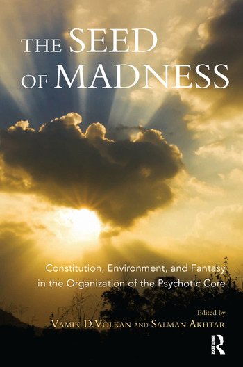 The Seed of Madness Constitution, Environment, and Fantasy in the Organization of the Psychotic Core book cover
