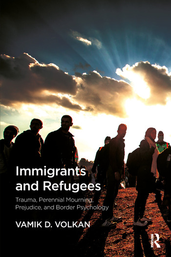 Immigrants and Refugees Trauma, Perennial Mourning, Prejudice, and Border Psychology book cover