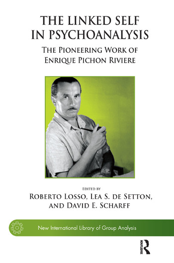 The Linked Self in Psychoanalysis The Pioneering Work of Enrique Pichon Riviere book cover