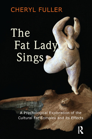 The Fat Lady Sings A Psychological Exploration of the Cultural Fat Complex and its Effects book cover