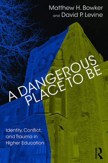 A Dangerous Place to Be Identity, Conflict, and Trauma in Higher Education book cover
