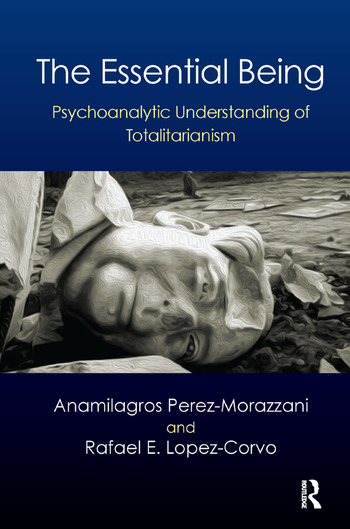The Essential Being Psychoanalytic Understanding of Totalitarianism book cover