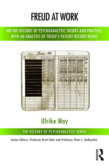 Freud at Work On the History of Psychoanalytic Theory and Practice, with an Analysis of Freud's Patient Record Books book cover