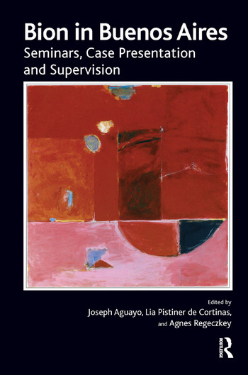 Bion in Buenos Aires Seminars, Case Presentation and Supervision book cover