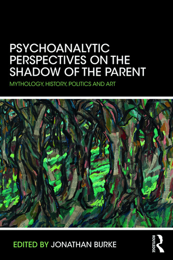 Psychoanalytic Perspectives on the Shadow of the Parent Mythology, History, Politics and Art book cover