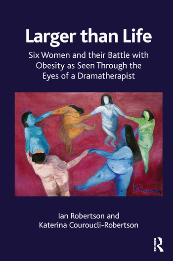 Larger than Life Six Women and their Battle with Obesity as seen through the Eyes of a Dramatherapist book cover