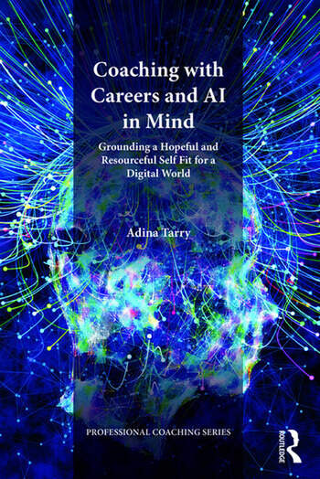 Coaching with Careers and AI in Mind Grounding a Hopeful and Resourceful Self Fit for a Digital World book cover