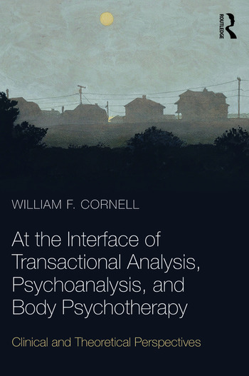 At the Interface of Transactional Analysis, Psychoanalysis, and Body Psychotherapy Clinical and Theoretical Perspectives book cover
