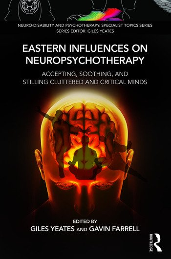 Eastern Influences on Neuropsychotherapy Accepting, Soothing, and Stilling Cluttered and Critical Minds book cover